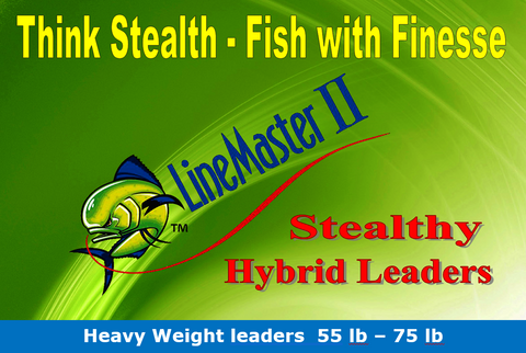 Heavy Stealth Hybrid leaders:  55 lb - 75 lb, (Smoker Lengths)