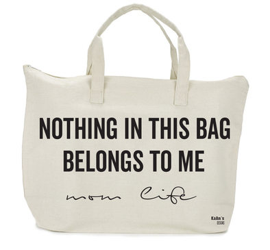 Nothing In This Bag Belongs To Me™ Mom Life Tote
