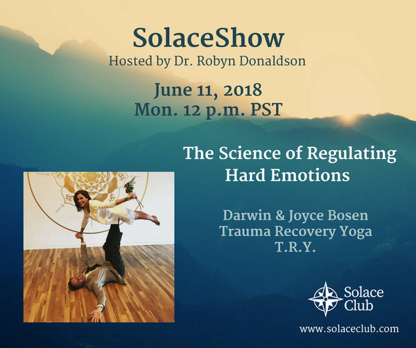 SolaceShow: June 11, 2018 The Science of Regulating Hard Emotions with Joyce and Darwin Bosen