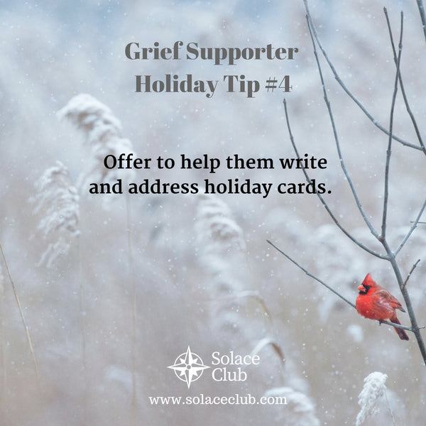 Grief Supporter Holiday Tip #4: Offer to help them write and address holiday cards.