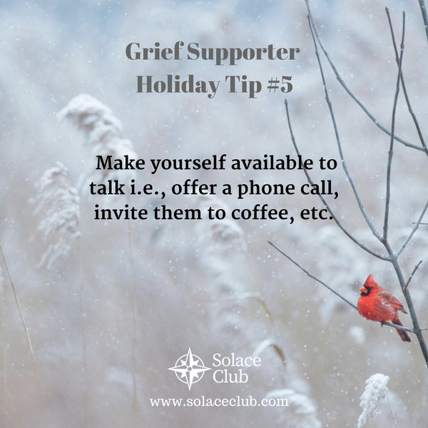 Grief Supporter Holiday Tip #5: Make yourself available to talk