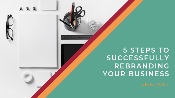 5 Steps to Successfully Rebranding your Buisness