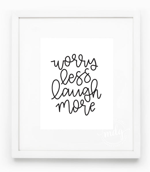 Worry Less Laugh More Printable