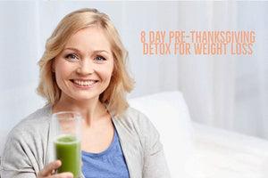 8 Day Pre-Thanksgiving Detox for Weight Loss