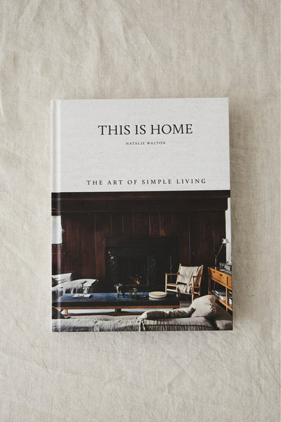 BOOK - THIS IS HOME: THE ART OF SIMPLE LIVING BY NATALIE WALTON