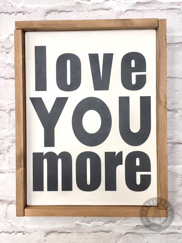 LOVE YOU MORE wooden sign (Framed)