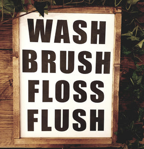 Wash, Brush, Floss, Flush wooden hand made sign
