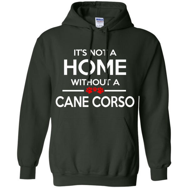 It's Not A Home Without A Cane Corso Pullover Hoodie
