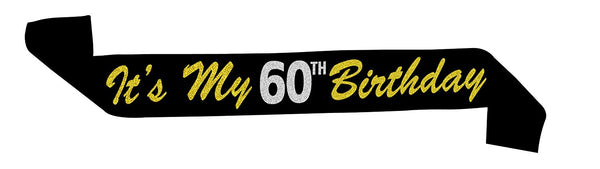 "60 Never Looked So Good™ - ""Its My 60th Birthday"" Black and Gold Glitter Sash"