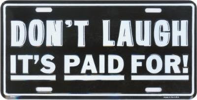 Don't Laugh It's Paid For License Plate