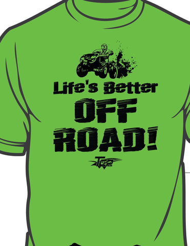 """Life's Better Off Road"" Unisex Tee Shirt"