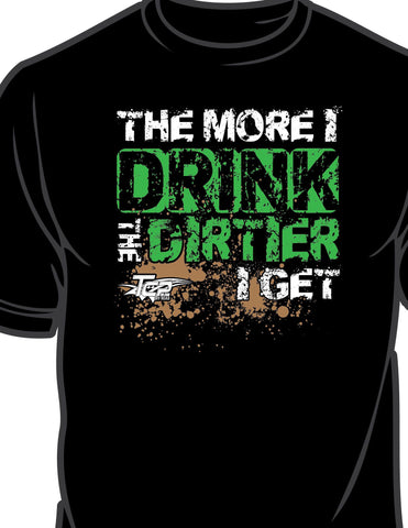 """The More I Drink The Dirtier I Get "" Unisex Tee Shirt"
