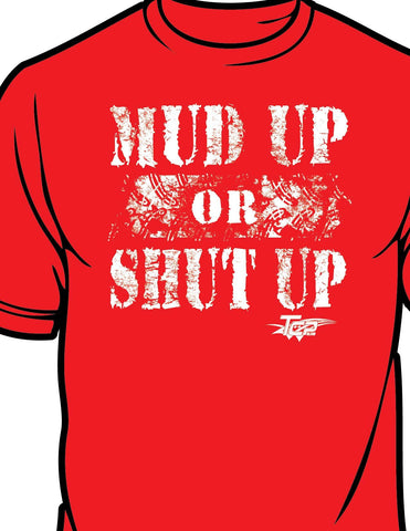 """Mud Up or Shut Up"" Unisex Tee Shirt"