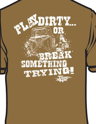"""Play Dirty or Break Something Trying"" Unisex Tee Shirt"