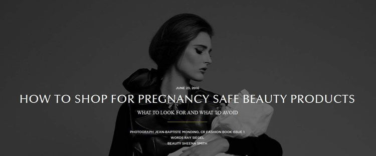 CR FASHION BOOK: HOW TO SHOP FOR PREGNANCY SAFE BEAUTY PRODUCTS