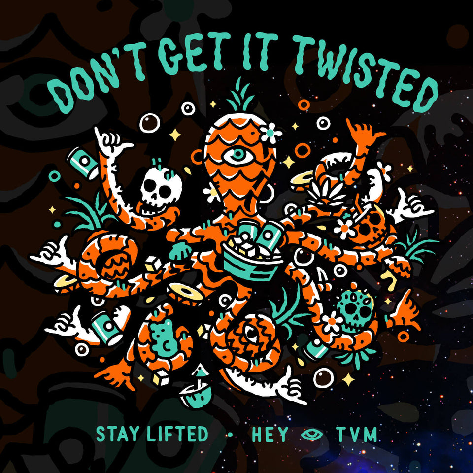 Don't Get It Twisted • Stay Lifted