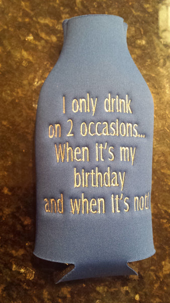 Embroidered Bottle Cozie - I only drink on 2 occasions...