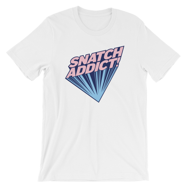 Snatch Addict! - Short-Sleeve Unisex T-Shirt