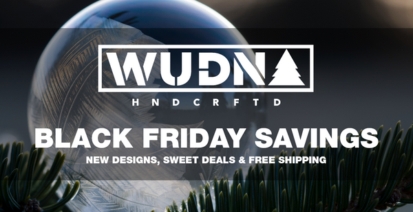 For 12-hours starting early on Black Friday the first 500 WUDN customers get 50% OFF all purchases over $50 and free shipping!