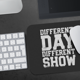 Different Day, Different Show Mouse Pad
