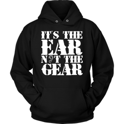 It's the Ear Not the Gear Hoodie