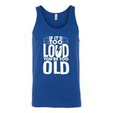 If It's Too Loud, You're Too Old Tank Top
