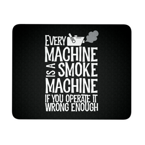 Every Machine Is A Smoke Machine If You Operate It Wrong Enough Mouse Pad