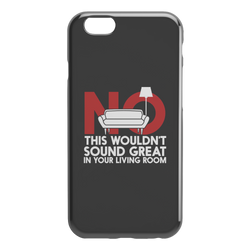 No This Wouldn't Sound Great In Your Living Room iPhone Cell Phone Case