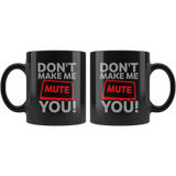 Don't Make Me Mute You Coffee Mug