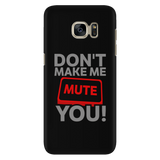 Don't Make Me Mute You Android Cell Phone Case
