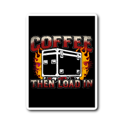 Coffee, Then Load In Sticker
