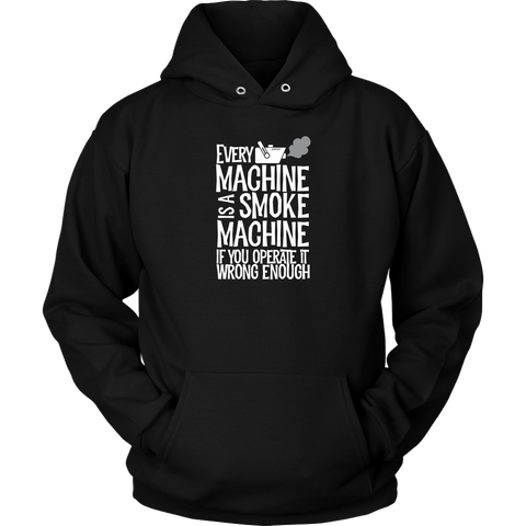 Every Machine Is A Smoke Machine If You Operate It Wrong Enough Hoodie