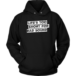 Life's Too Short For Bad Sound Hoodie