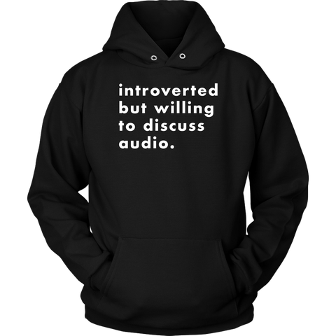 Introverted But Willing To Discuss Audio Hoodie