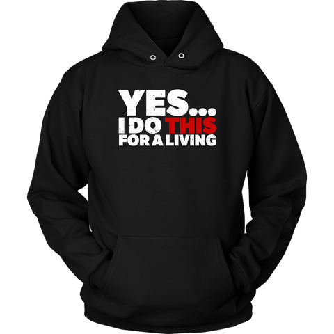 Yes, I Do This For A Living Hoodie