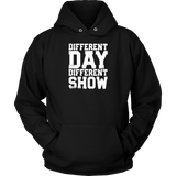 Different Day, Different Show Hoodie