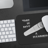 This Is Not A Hammer Mouse Pad