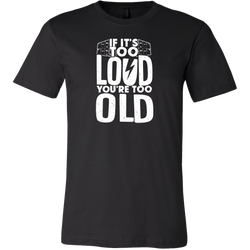 If It's Too Loud, You're Too Old Short Sleeve T-Shirt