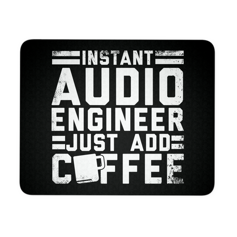 Instant Audio Engineer Just Add Coffee Mouse Pad