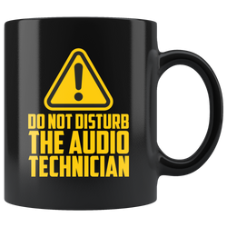 Do Not Disturb The Audio Technician Coffee Mug