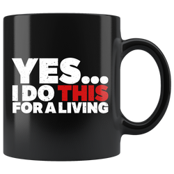 Yes, I Do This For A Living Coffee Mug