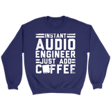Instant Audio Engineer Just Add Coffee Sweatshirt