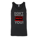 Don't Make Me Mute You Tank Top