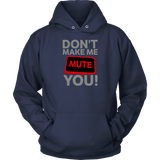 Don't Make Me Mute You Hoodie