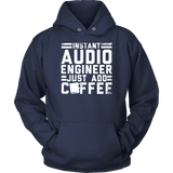 Instant Audio Engineer Just Add Coffee Hoodie