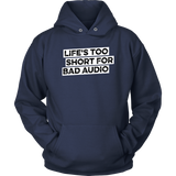 Life's Too Short For Bad Audio Hoodie