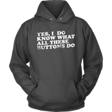 Yes, I Do Know What All These Buttons Do Hoodie