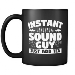 Instant Sound Guy Just Add Tea Mug