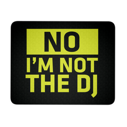 No, I'm Not The DJ Mouse Pad