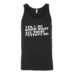 Yes, I Do Know What All These Buttons Do Tank Top